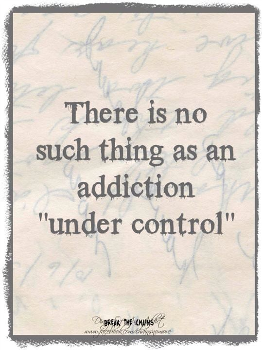 """There is no such thing as an #addiction """"under control."""" [ SoberAssistance.com ]"""