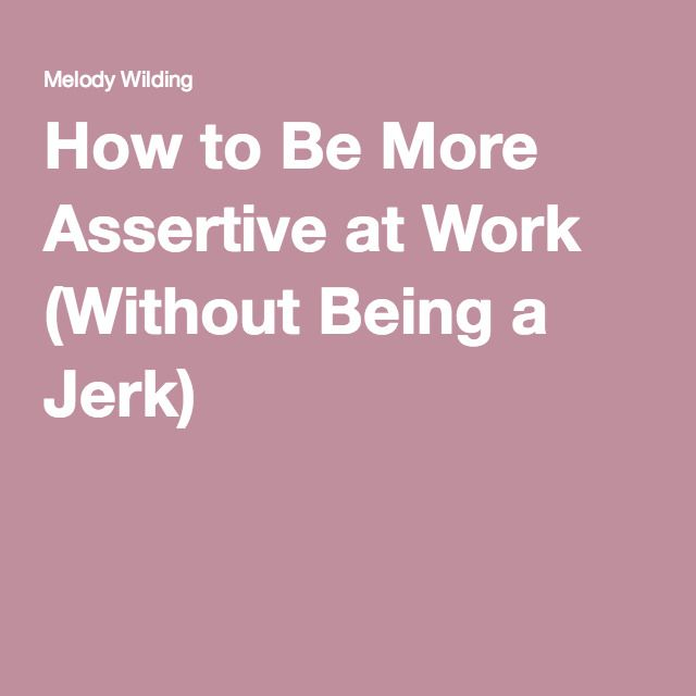 How to Be More Assertive at Work (Without Being a Jerk)