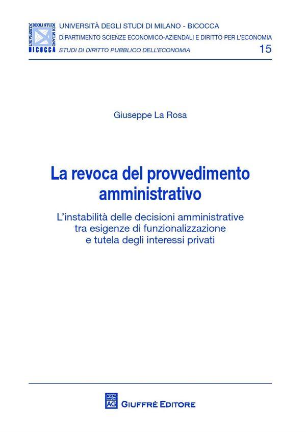La Revoca Del Provvedimento Amministrativo L Instabilita Delle Decisioni Amministrative Tra Esigenze Di F Universidad De Valladolid Derechos Civiles Universo