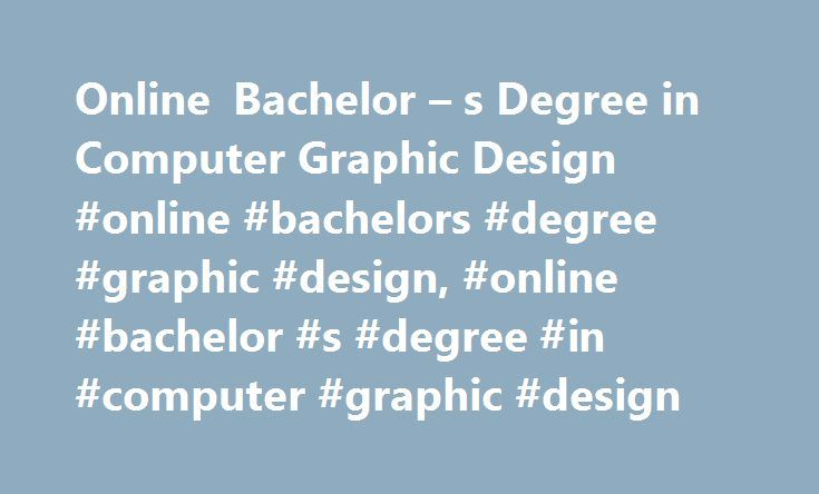 Online Bachelor – s Degree in Computer Graphic Design #online #bachelors #degree #graphic #design, #online #bachelor #s #degree #in #computer #graphic #design http://mississippi.remmont.com/online-bachelor-s-degree-in-computer-graphic-design-online-bachelors-degree-graphic-design-online-bachelor-s-degree-in-computer-graphic-design/  # Online Bachelor's Degree in Computer Graphic Design Get information about bachelor's programs in graphic design and find out how online programs work. Learn…