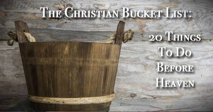 Bucket lists have become wildly popular. But how about a Christian Bucket List? Here are 20 things every believer should try to do before…