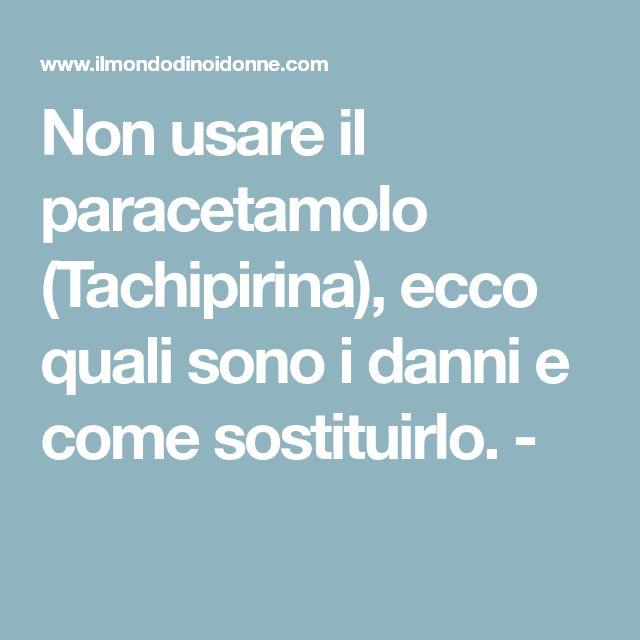 Non usare il paracetamolo (Tachipirina), ecco quali sono i danni e come sostituirlo. -