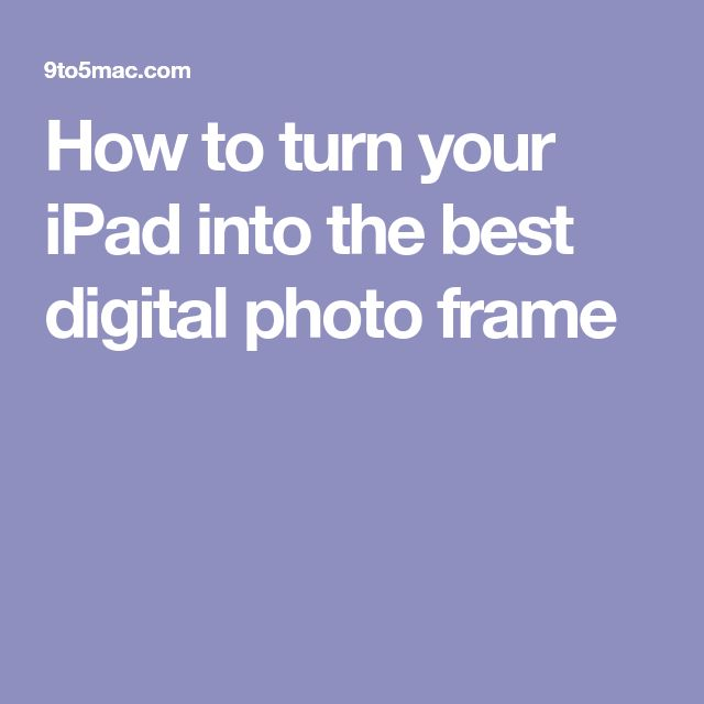 How to turn your iPad into the best digital photo frame
