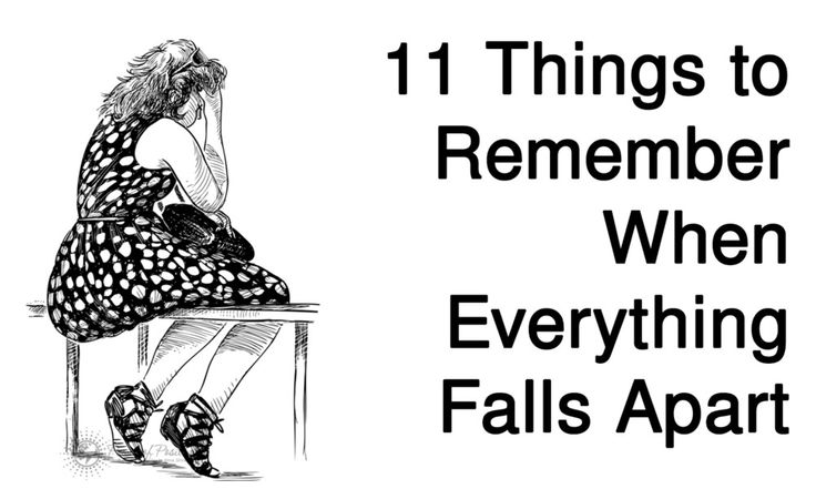 Have you ever felt like everything was falling apart? Here are 11 things to remember that will change your perspective next time you have this experience: