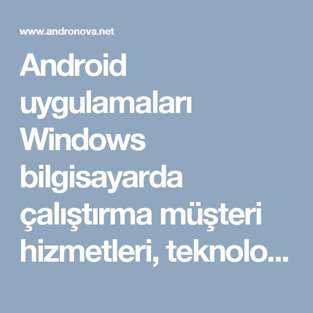 Android uygulamaları Windows bilgisayarda çalıştırma müşteri hizmetleri, teknoloji haberleri