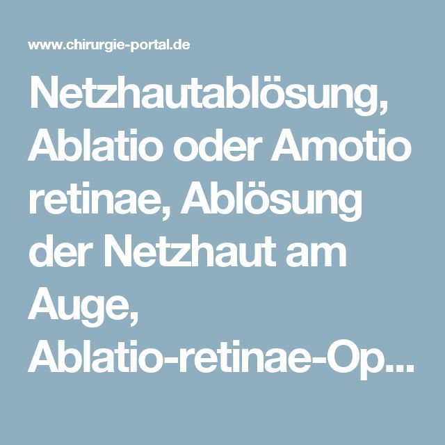 Netzhautablösung, Ablatio oder Amotio retinae, Ablösung der Netzhaut am Auge, Ablatio-retinae-Operation