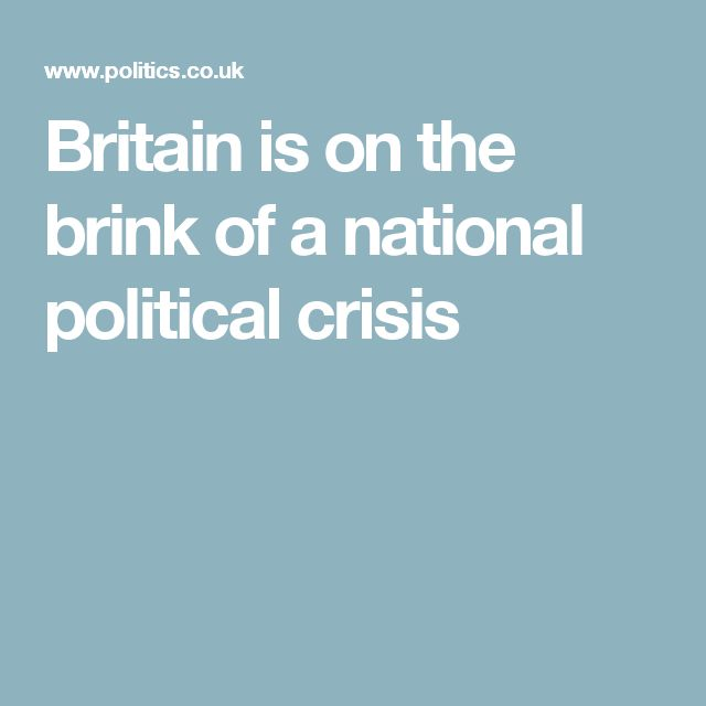 Britain is on the brink of a national political crisis