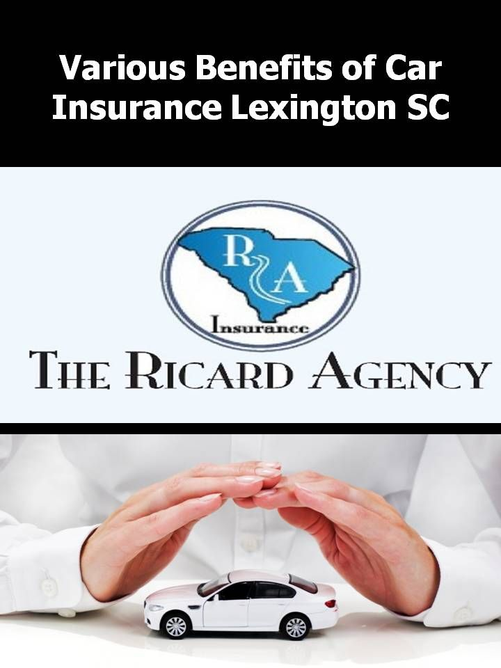 Here You Will Get Various Benefits Of Car Insurance Lexington Sc