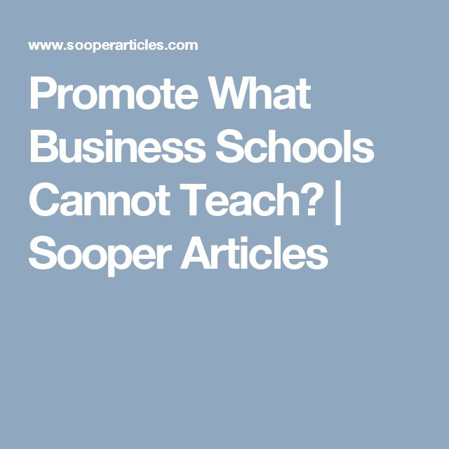 Promote What Business Schools Cannot Teach? | Sooper Articles