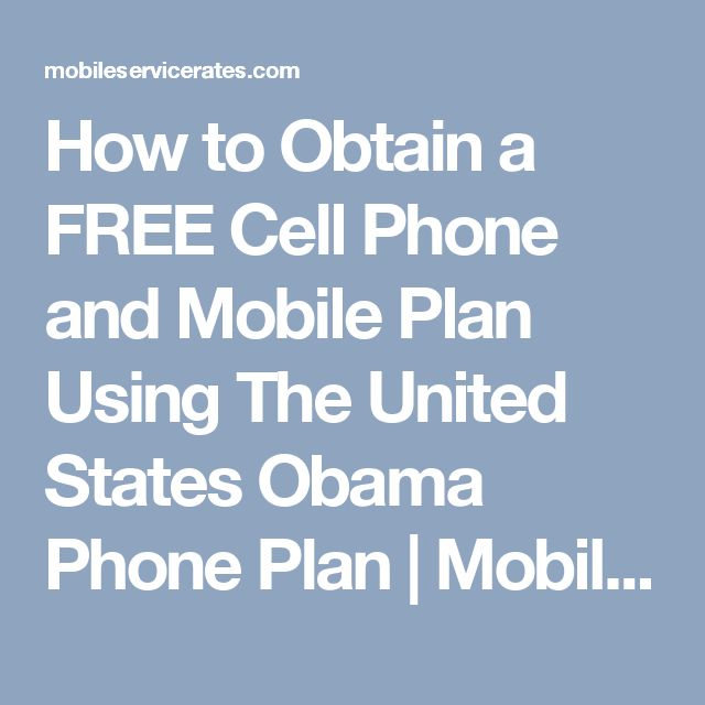 How to Obtain a FREE Cell Phone and Mobile Plan Using The United States Obama Phone Plan | Mobile Service Rates