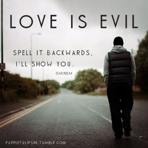 #Love Is Evol, Spell It Backward. I'll Show You. Eminem - Space Bound