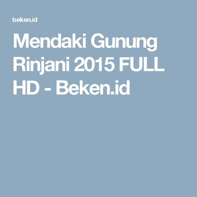 Mendaki Gunung Rinjani 2015 FULL HD - Beken.id
