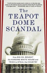 """TEAPOT DOME SCANDAL ~ How Big Oil Bought the White House & Tried to Steal the Country ~ """"Laton McCartney tells how Big Oil handpicked Warren Harding, an obscure Ohio senator, to serve as the 29th president; and how his """"oil cabinet"""" made it possible for cronies to secure vast fuel reserves set aside for the US Navy. In exchange, the oilmen paid off sr. officials, bribed newspapers, & covered the GOP campaign debt. . . . reveals how far-reaching the affair was . . ."""""""