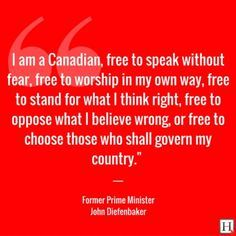 I am a Canadian, free to speak without fear, free to worship in my own way, free to stand for what I think right, free to oppose what I believe wrong. Quote by Prime Minister John Diefenbaker