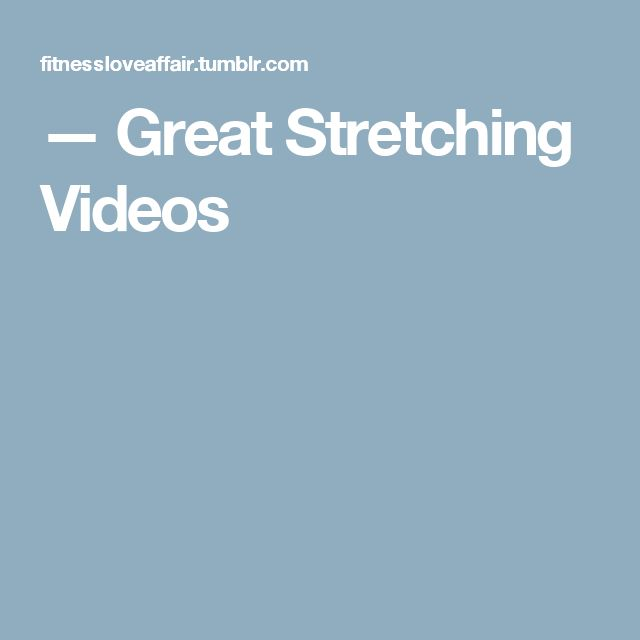 — Great Stretching Videos