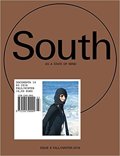 South as a State of Mind: Documenta 14 #3: Fall/Winter 2016: Quinn Latimer: 9783863358464: Amazon.com: Books