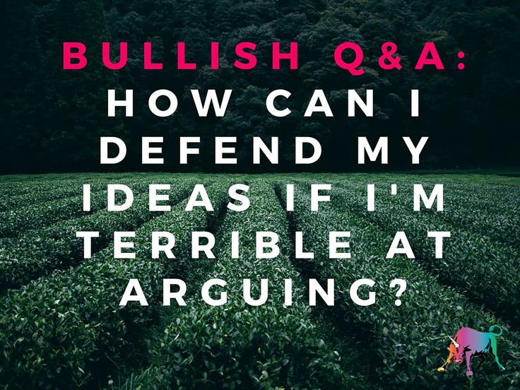 Bullish Q&A- How Can I Defend Feminist Ideas If I'm Terrible at Arguing-