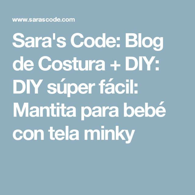 Sara's Code: Blog de Costura + DIY: DIY súper fácil: Mantita para bebé con tela minky