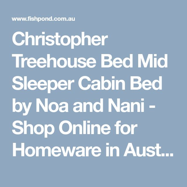 Christopher Treehouse Bed Mid Sleeper Cabin Bed by Noa and Nani - Shop Online for Homeware in Australia