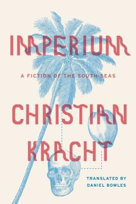 Best Books of 2015, Publishers Weekly - Imperium: A Fiction of the South Seas by Christian Kracht