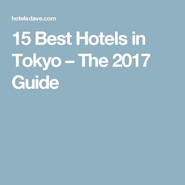 15 Best Hotels in Tokyo – The 2017 Guide