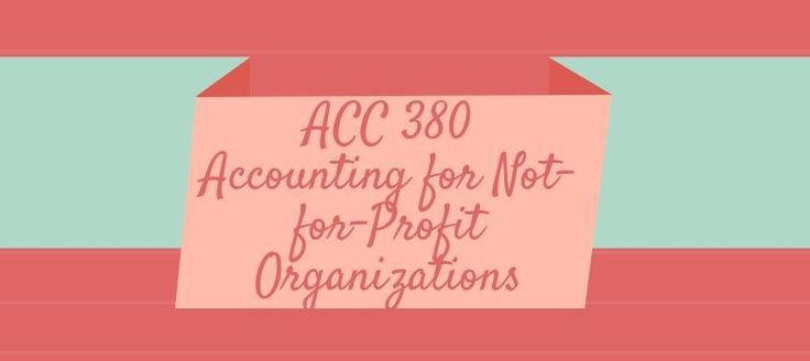 ACC 380 Accounting for Not-for-Profit Organizations Week 1 to 5ACC 380 Week 1 Assignment, Government-Wide Statements & Budgetary Comparison ScheduleACC 380 Week 1 DQ 1, Accounting and Financial ReportingACC 380 Week 1 DQ 2, GASB, CAFR ISSUES and Budgetary Comparison ScheduleACC 380 Week 2 Assign