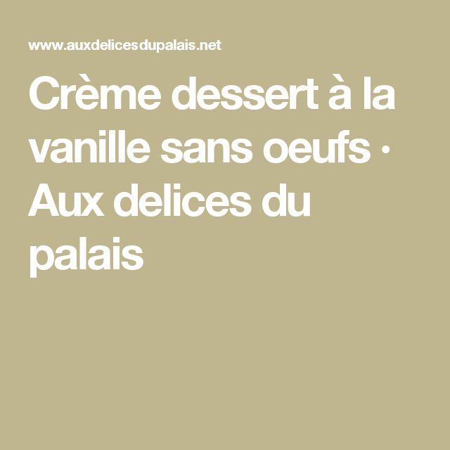 Crème dessert à la vanille sans oeufs · Aux delices du palais
