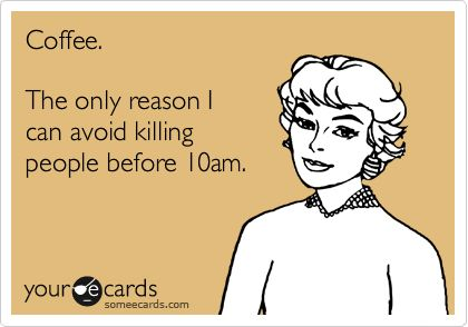 Coffee.  It saves lives.