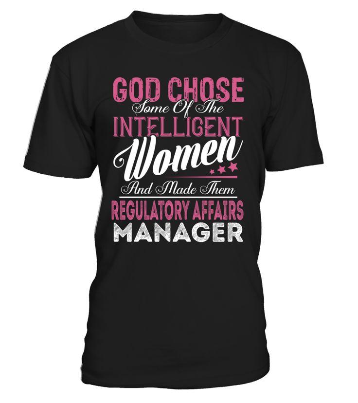 God Chose Some Of The Intelligent Women And Made Them Regulatory Affairs Manager #RegulatoryAffairsManager
