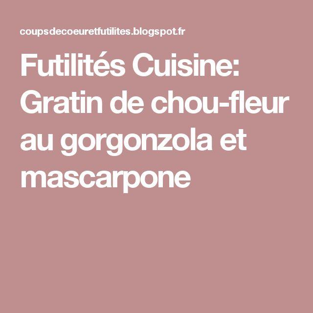 Futilités Cuisine: Gratin de chou-fleur au gorgonzola et mascarpone
