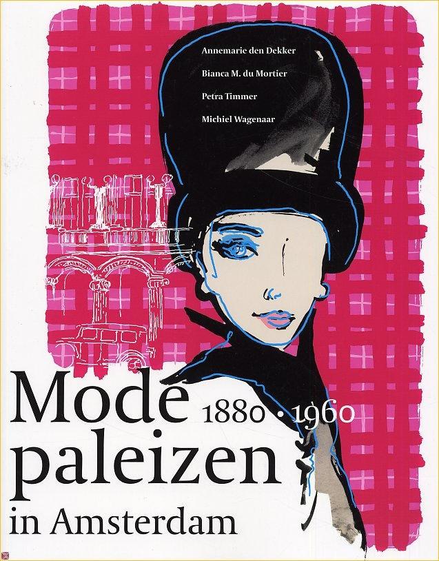 Modepaleizen in Amsterdam: 1880-1960, Annemarie den Dekker, 2007. Amsterdam Museum. #books #boek #amsterdammuseum #modemuze