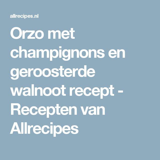 Orzo met champignons en geroosterde walnoot recept - Recepten van Allrecipes