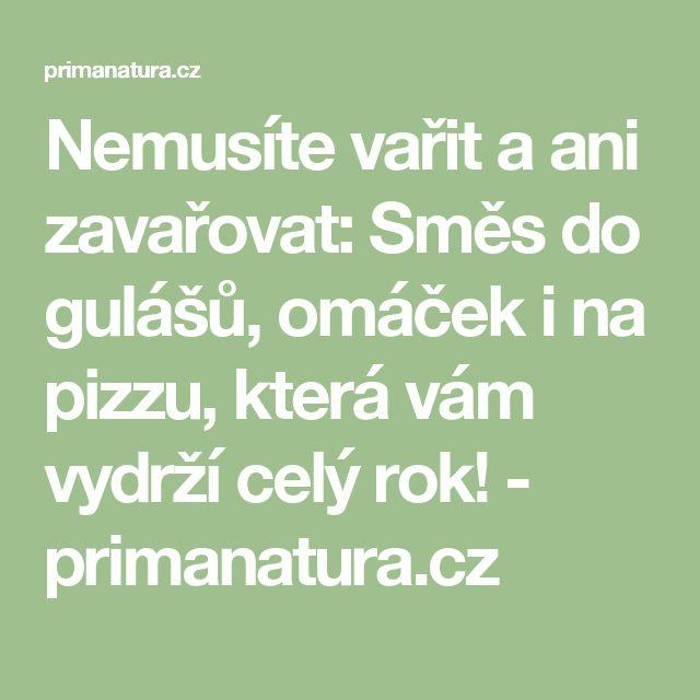 Nemusíte vařit a ani zavařovat: Směs do gulášů, omáček i na pizzu, která vám vydrží celý rok! - primanatura.cz