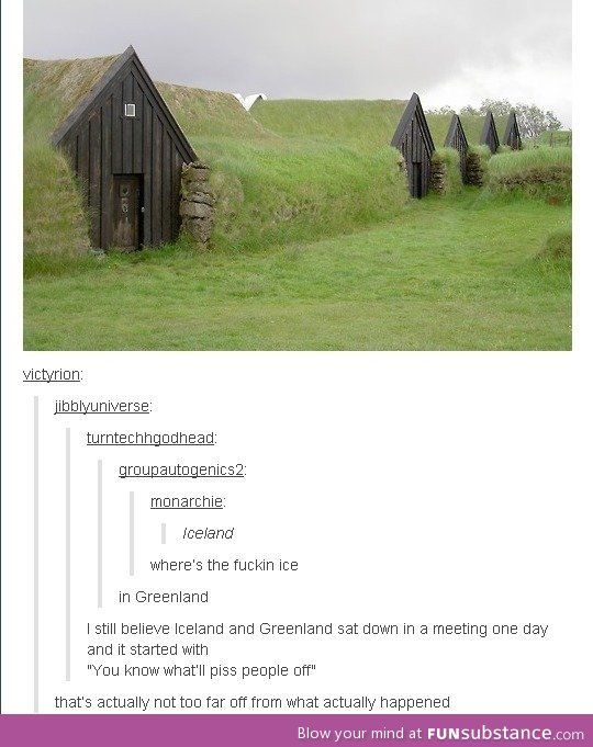 What had actually happened is that first people to settle in what is now Greenland, wanted it to be attractive to other settlers. Lol the one time I enjoying World History