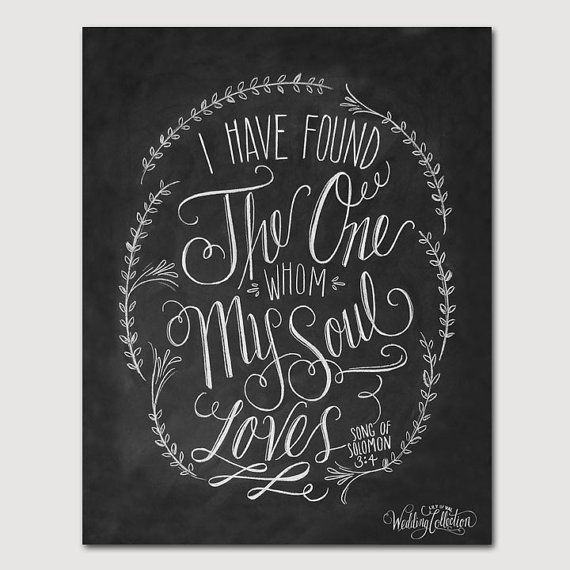 I have found the one whom my soul loves. - Song Of Solomon 3:4 - These beautiful words are perfect to display at your wedding or give as a first