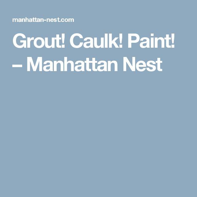 Grout! Caulk! Paint! – Manhattan Nest