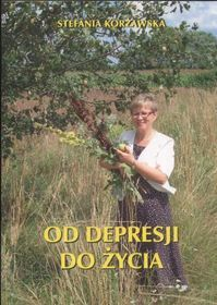 ''Od depresji do życia'' Autor:  Korżawska Stefania
