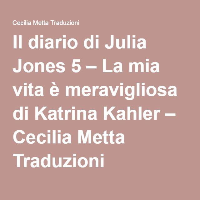 Il diario di Julia Jones 5 – La mia vita è meravigliosa di Katrina Kahler – Cecilia Metta Traduzioni