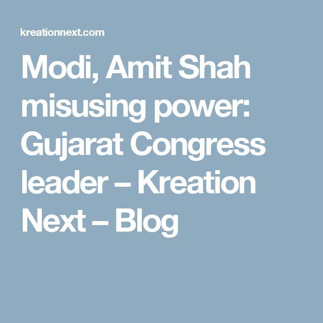 Modi, Amit Shah misusing power: Gujarat Congress leader – Kreation Next – Blog