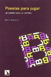 """«Poesías para jugar. Un camino hacia la lectura«, de Maryta Berenguer (Ed. Catarata, 2007). Los adultos no dejamos de sorprendernos ante el asombro, el hechizo y la alegría que la palabra dicha """"a viva voz"""" despierta en los chicos y chicas que todo lo ven y conocen a través de la tecnología. Esto lo saben los docentes y bibliotecarios. Aquí se ofrece una recopilación de poemas populares, juegos tradicionales y estrategias para acercar este lenguaje a la escuela."""