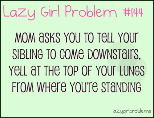 Lazy Girl Problem  http://lazygirlproblems.tumblr.com/