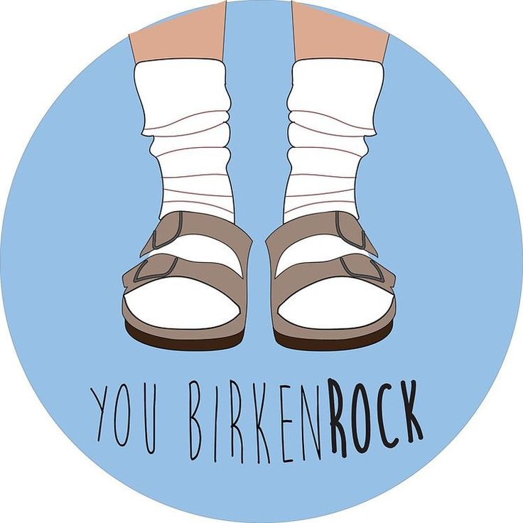 For my Birky friends. Socks and all.
