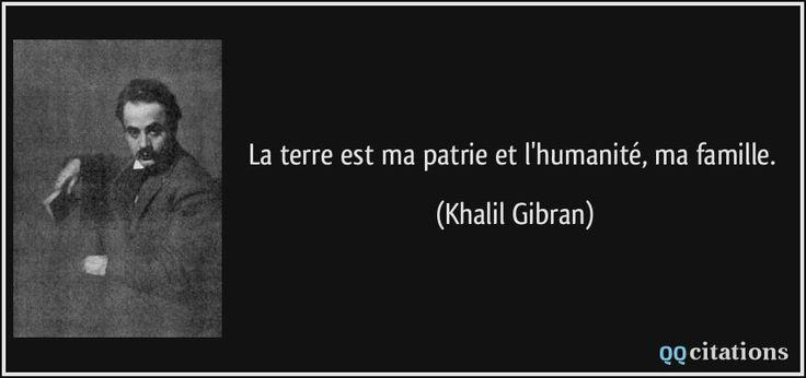 La terre est ma patrie et l'humanité, ma famille. (Khalil Gibran) #citations #KhalilGibran