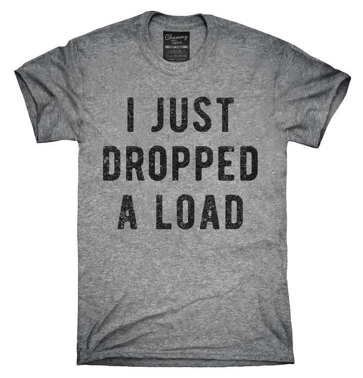 I Just Dropped A Load Shirt, Hoodies, Tanktops