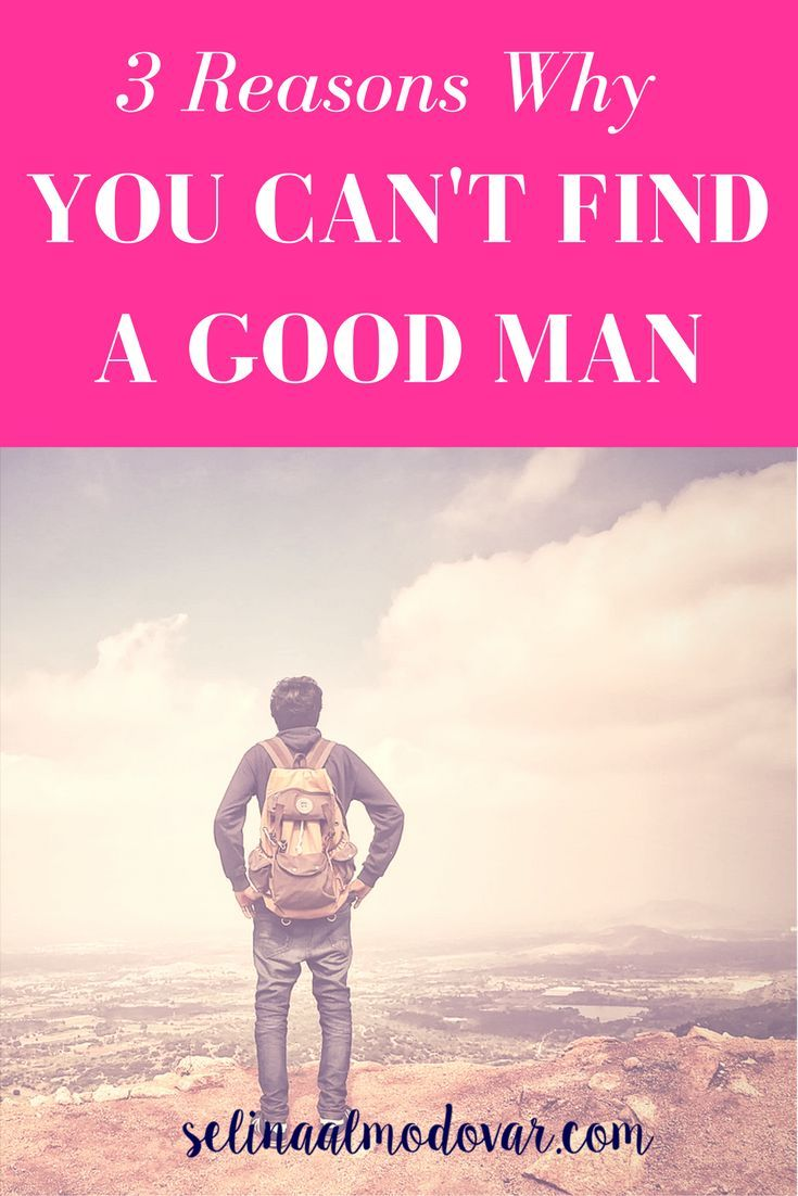 3 Reasons Why You Can't Find A Good Man     By Selina Almodovar   Christian Relationship Blogger   Christian Relationship Coach
