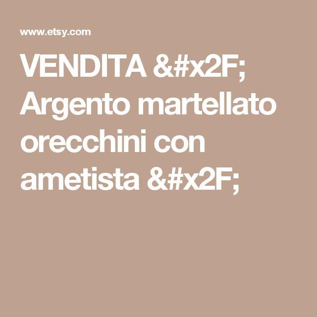 VENDITA / Argento martellato orecchini con ametista /