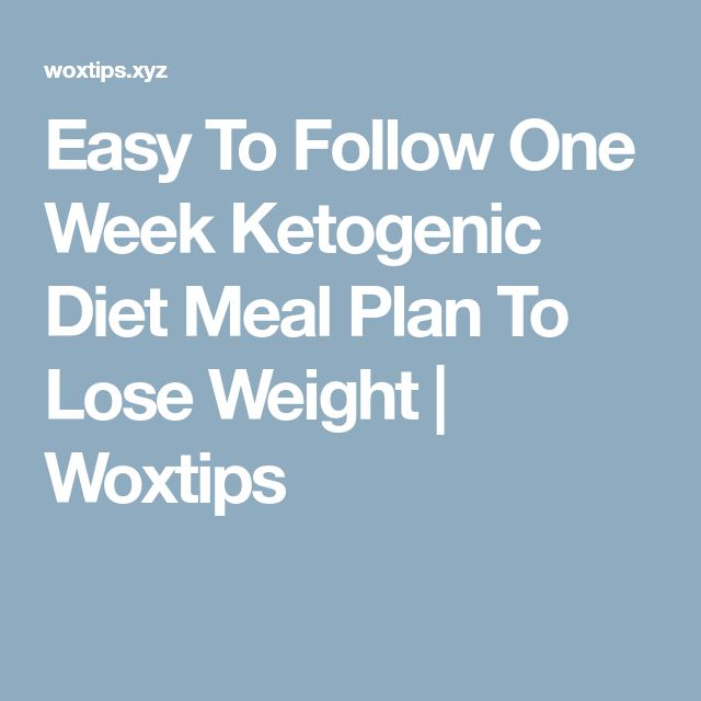 Easy To Follow One Week Ketogenic Diet Meal Plan To Lose Weight | Woxtips