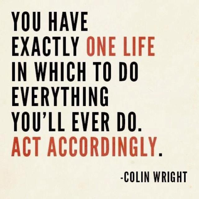 Live your lifeThoughts, Life Quotes, Remember This, Buckets Lists, Living Life, Accord, Colin Wright, Inspiration Quotes, Colinwright