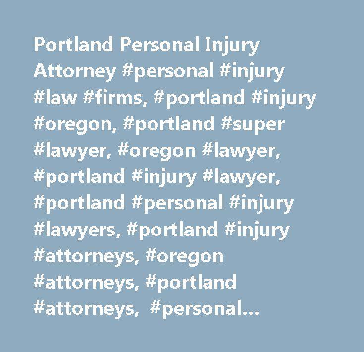 Portland Personal Injury Attorney #personal #injury #law #firms, #portland #injury #oregon, #portland #super #lawyer, #oregon #lawyer, #portland #injury #lawyer, #portland #personal #injury #lawyers, #portland #injury #attorneys, #oregon #attorneys, #portland #attorneys, #personal #injury #co-counsel, #accident #attorneys, #portland #oregon #personal #injury #attorney, #portland #lawyer, #car #accident #compensation, #portland #car #accident #attorney, #portland #car #accident #lawyer…