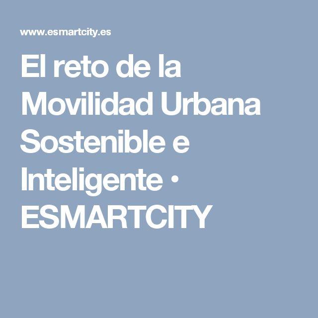 El reto de la Movilidad Urbana Sostenible e Inteligente • ESMARTCITY